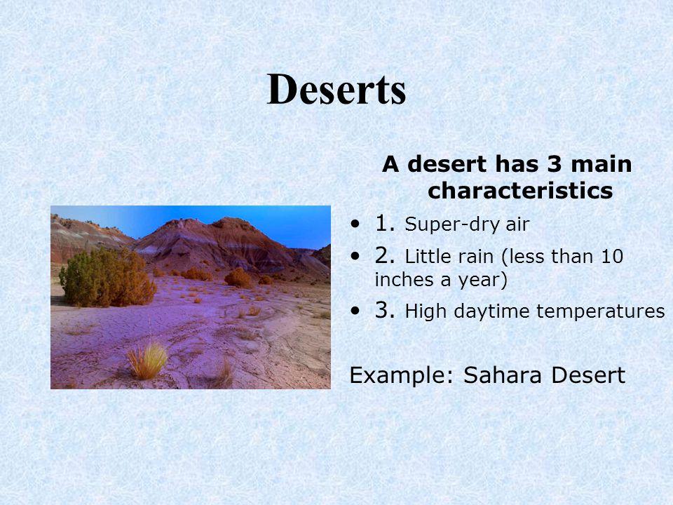 A desert has 3 main characteristics