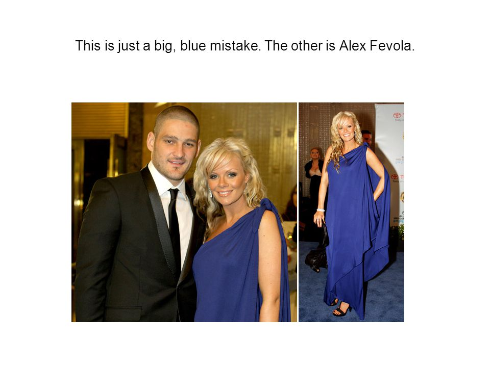 This is just a big, blue mistake. The other is Alex Fevola.