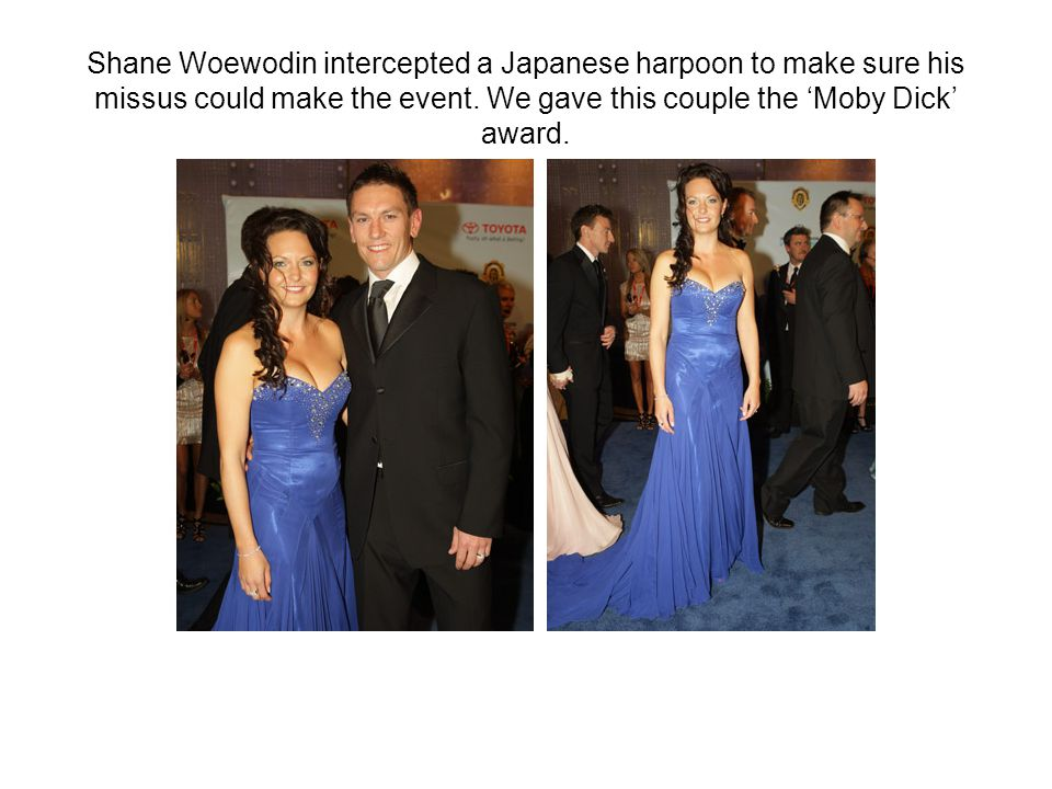 Shane Woewodin intercepted a Japanese harpoon to make sure his missus could make the event.
