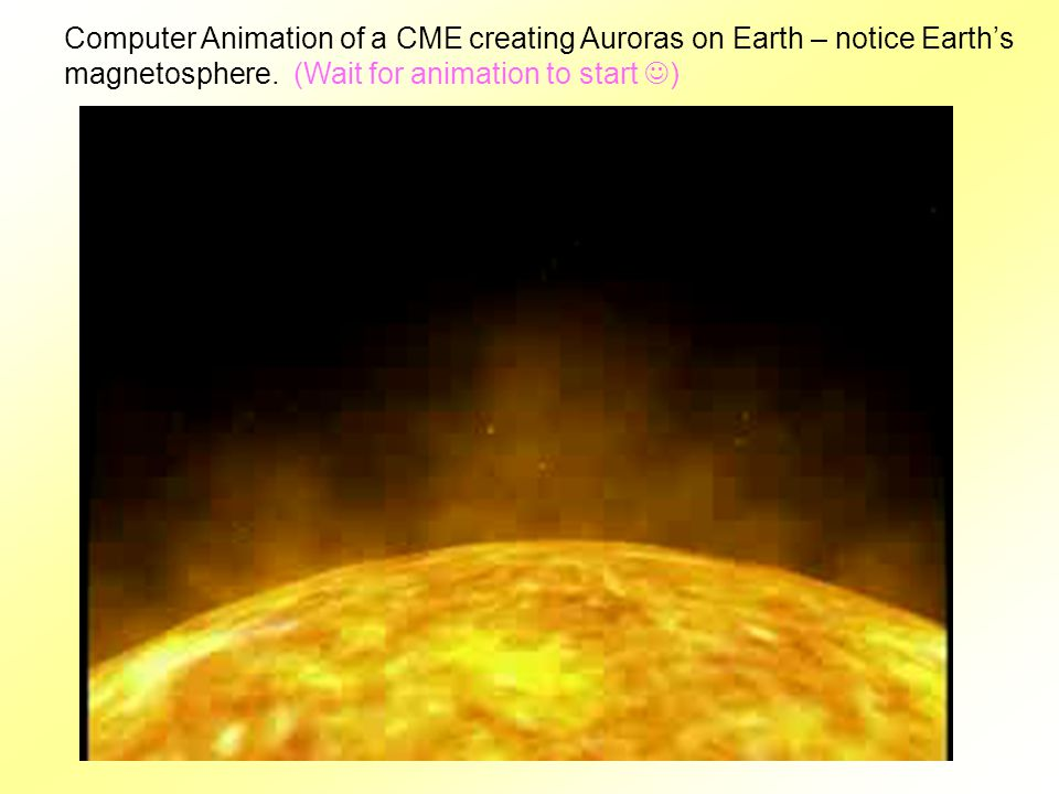 Computer Animation of a CME creating Auroras on Earth – notice Earth's magnetosphere.