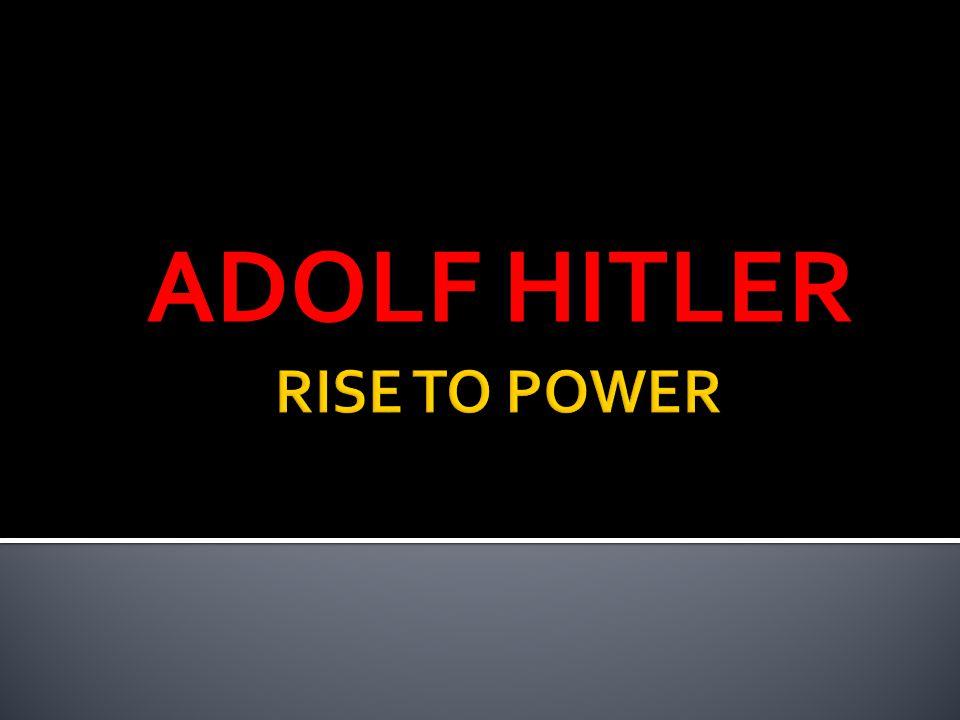 ADOLF HITLER RISE TO POWER