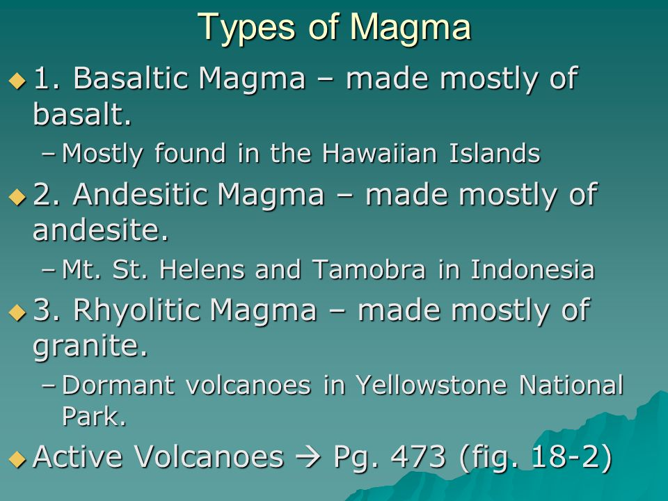 Types of Magma 1. Basaltic Magma – made mostly of basalt.