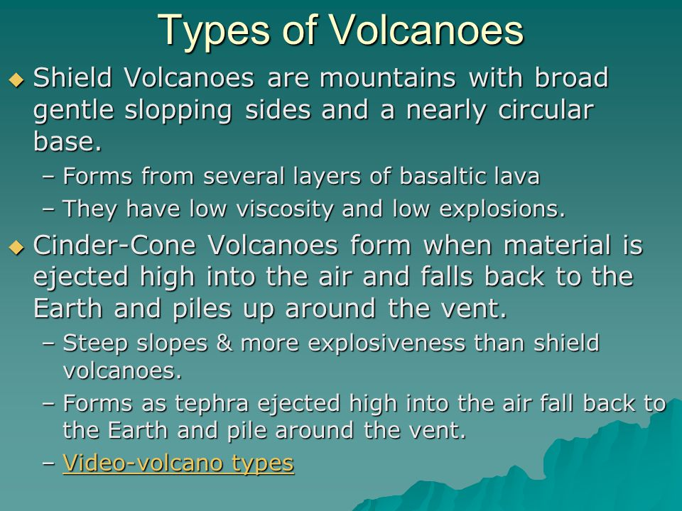 Types of Volcanoes Shield Volcanoes are mountains with broad gentle slopping sides and a nearly circular base.