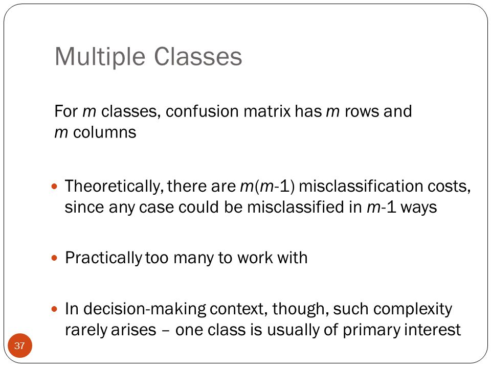 Multiple Classes For m classes, confusion matrix has m rows and m columns.