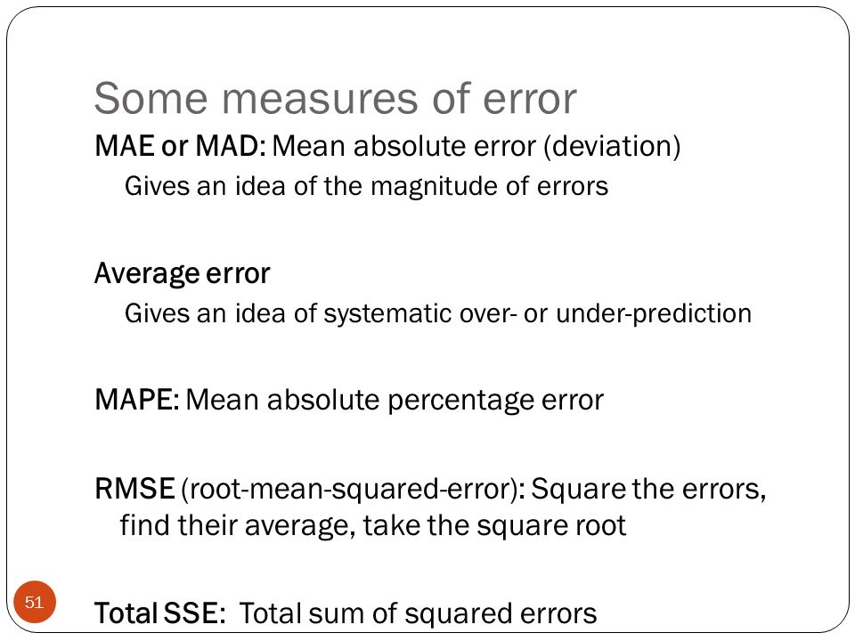 Some measures of error MAE or MAD: Mean absolute error (deviation)