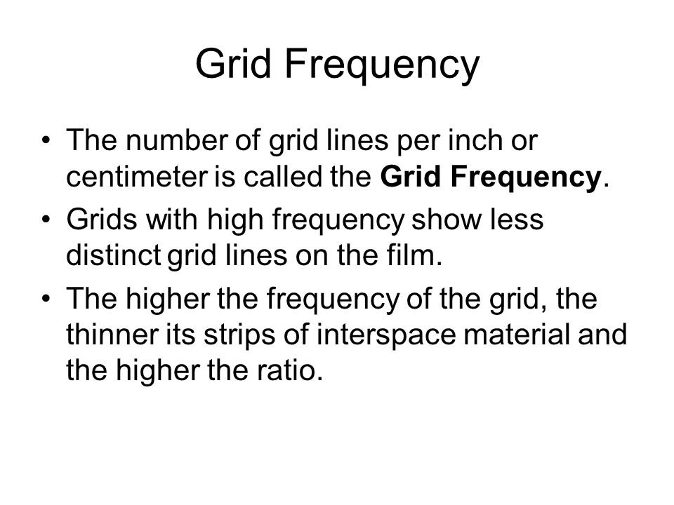 Grid Frequency The number of grid lines per inch or centimeter is called the Grid Frequency.