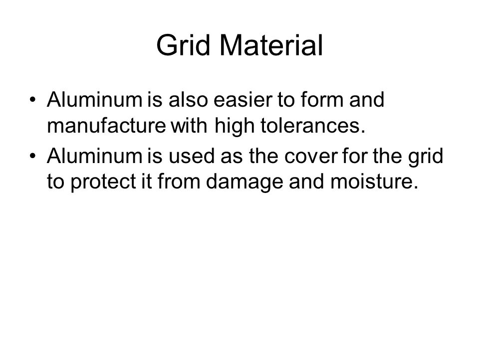 Grid Material Aluminum is also easier to form and manufacture with high tolerances.