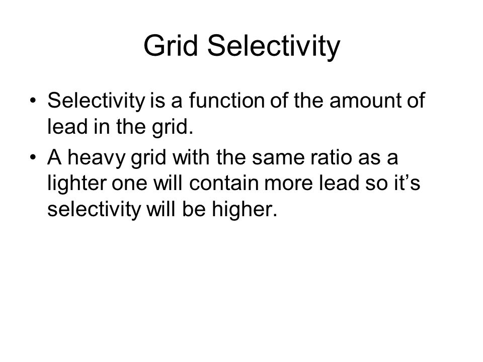 Grid Selectivity Selectivity is a function of the amount of lead in the grid.