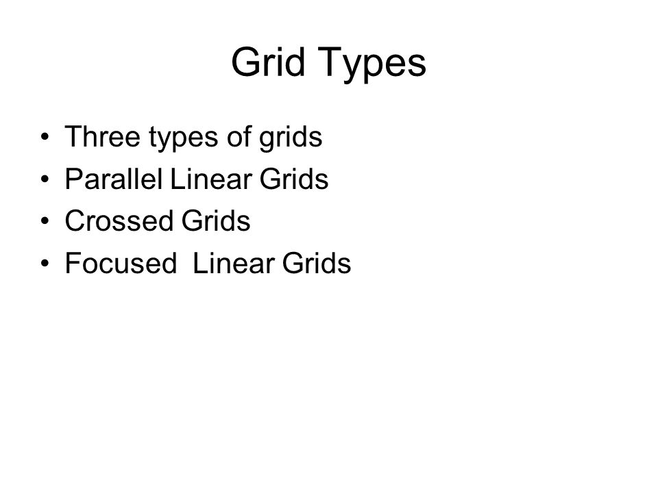 Grid Types Three types of grids Parallel Linear Grids Crossed Grids