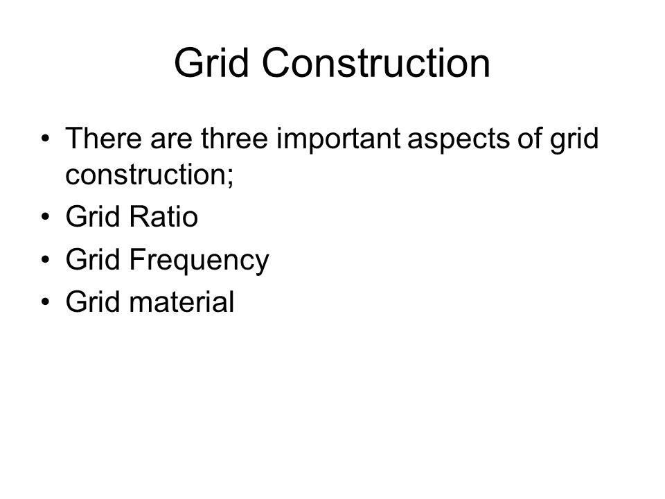 Grid Construction There are three important aspects of grid construction; Grid Ratio. Grid Frequency.