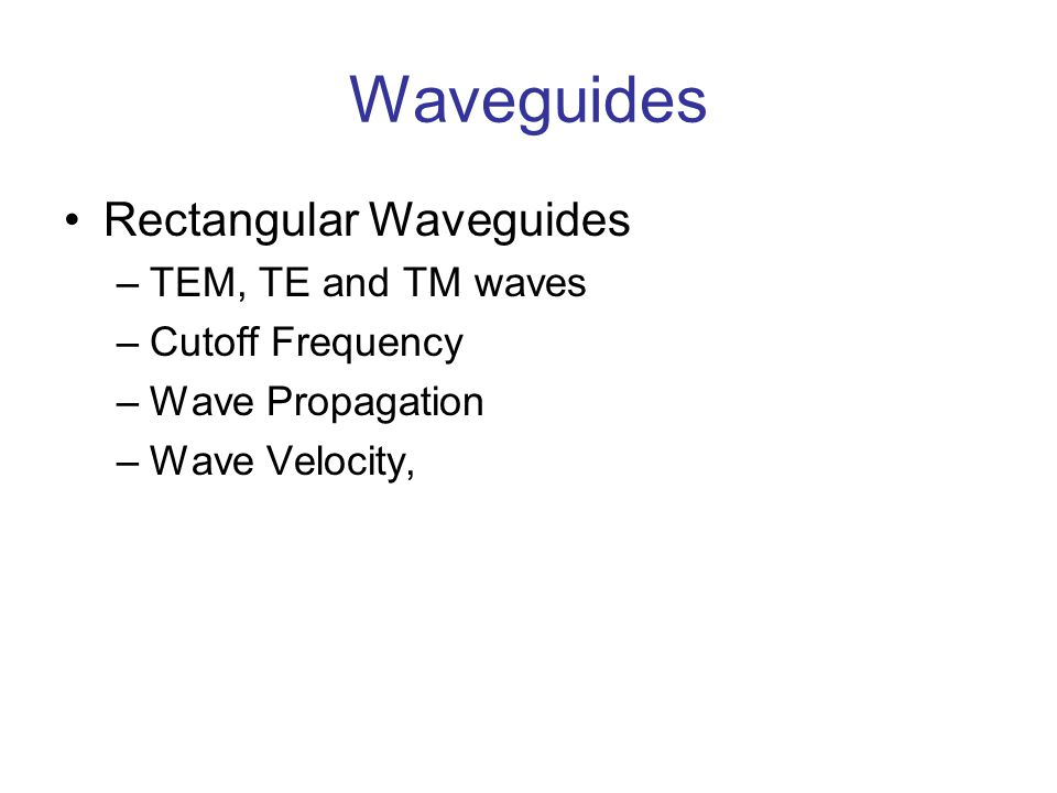 Waveguides Rectangular Waveguides TEM, TE and TM waves