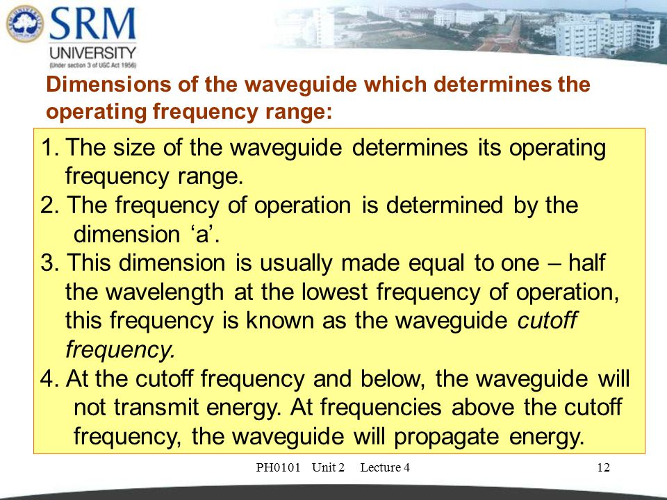 The size of the waveguide determines its operating frequency range.