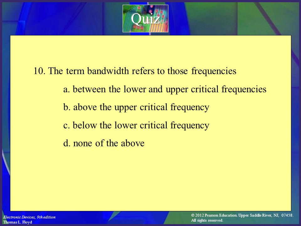 Quiz 10. The term bandwidth refers to those frequencies