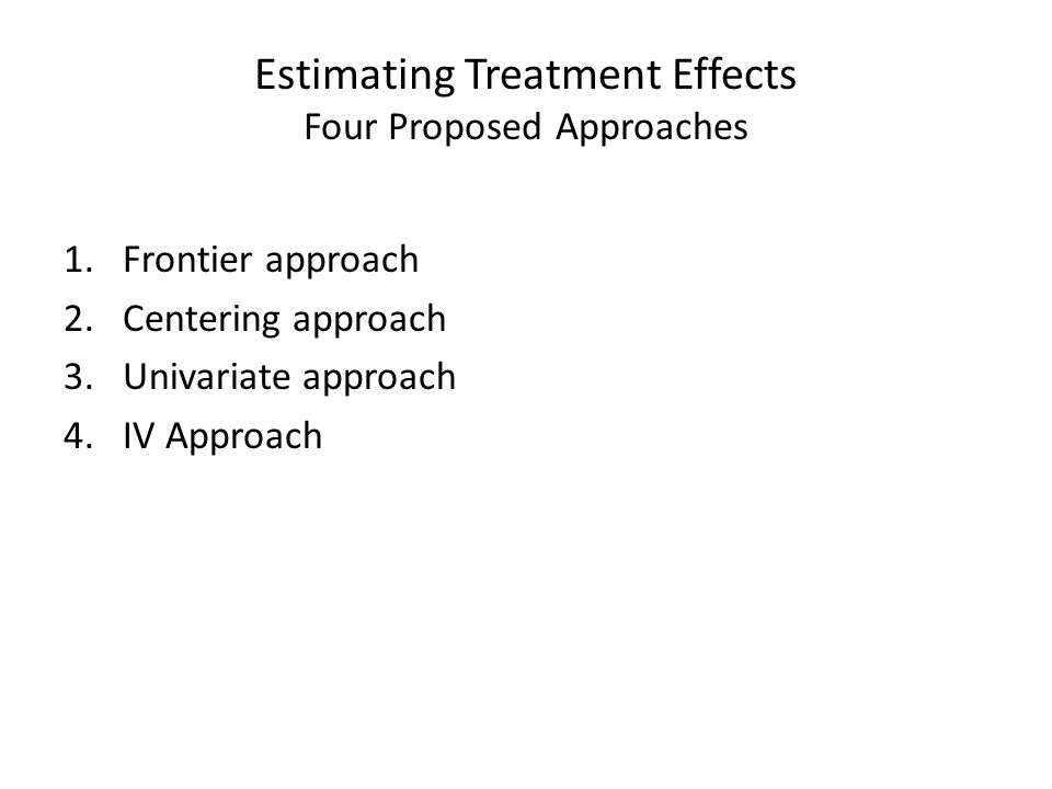 Estimating Treatment Effects Four Proposed Approaches