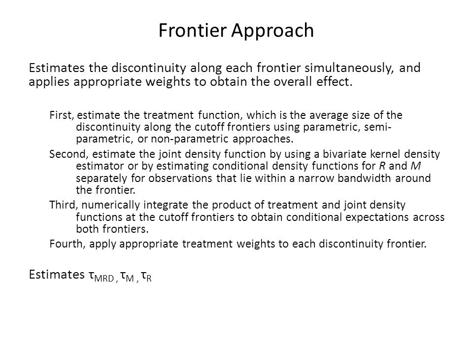 Frontier Approach Estimates the discontinuity along each frontier simultaneously, and applies appropriate weights to obtain the overall effect.