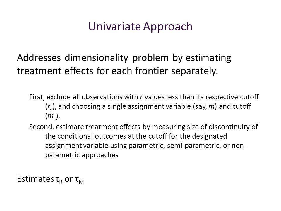 Univariate Approach Addresses dimensionality problem by estimating treatment effects for each frontier separately.