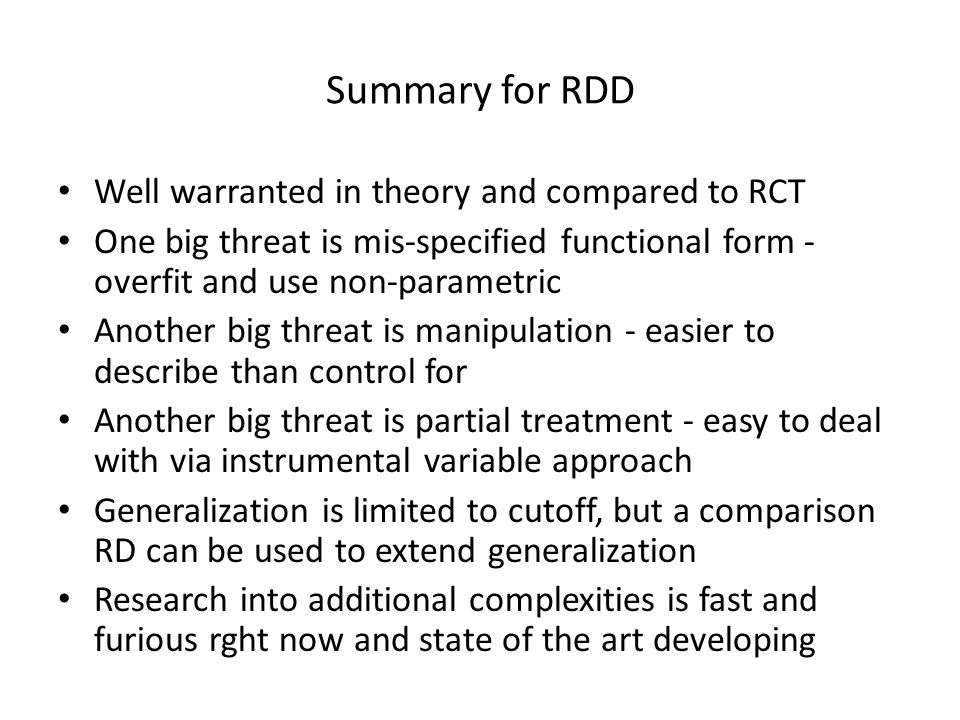 Summary for RDD Well warranted in theory and compared to RCT