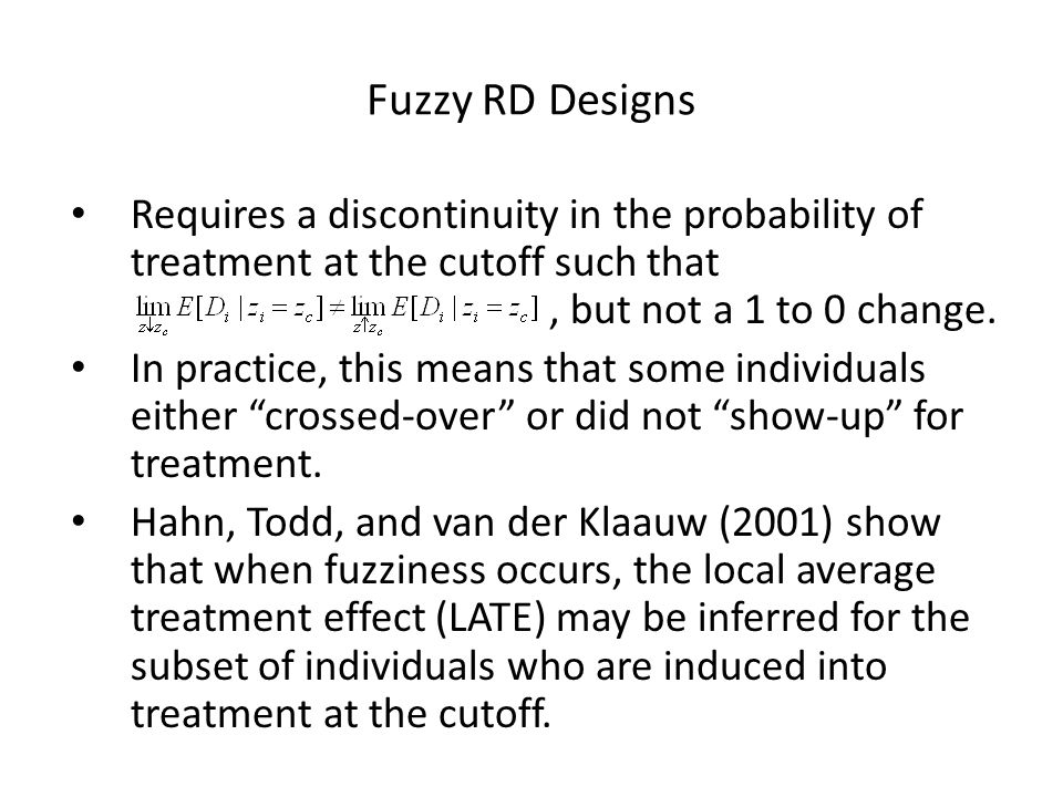 Fuzzy RD Designs Requires a discontinuity in the probability of treatment at the cutoff such that , but not a 1 to 0 change.