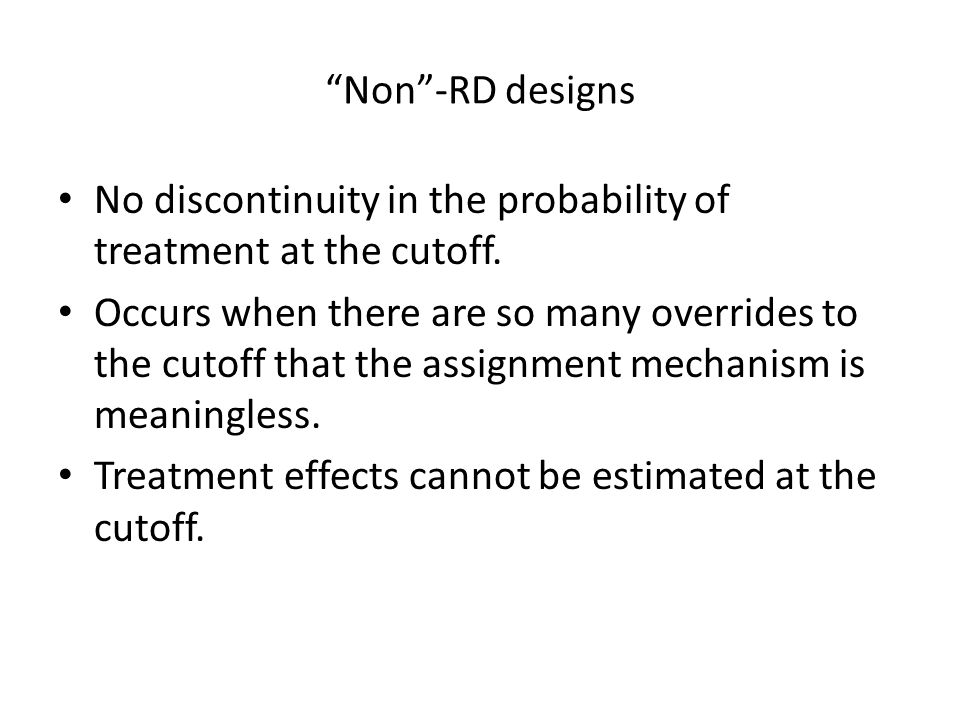 Non -RD designs No discontinuity in the probability of treatment at the cutoff.