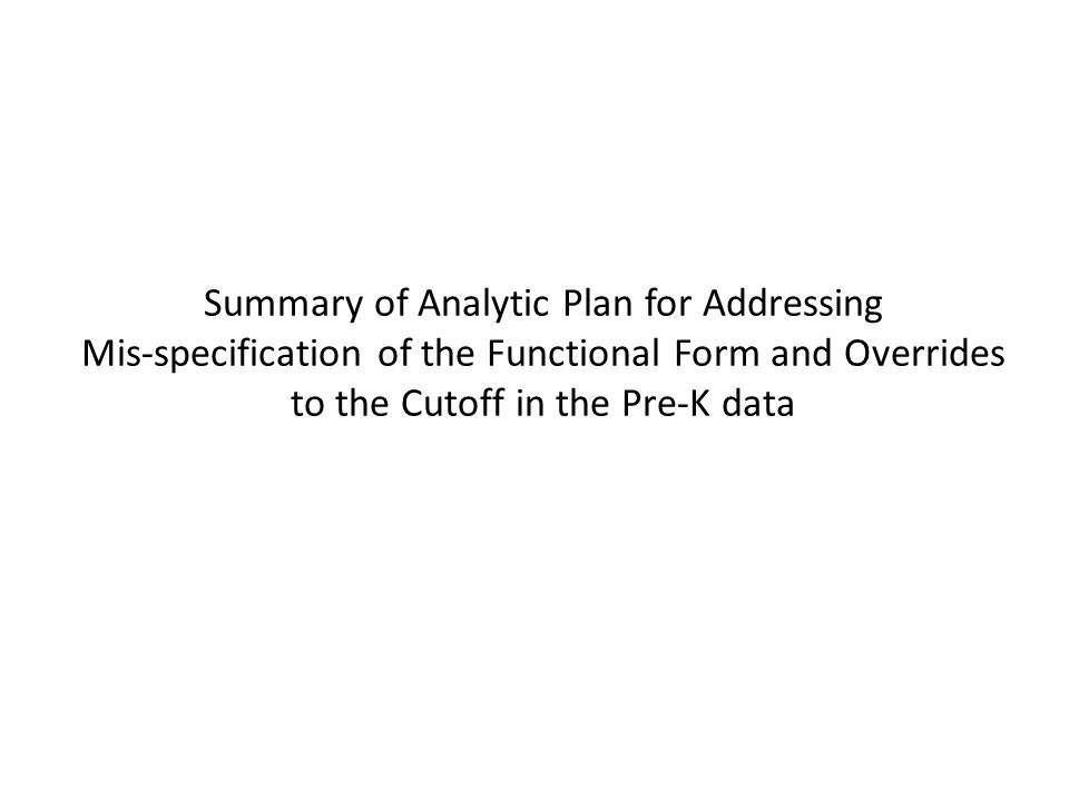 Summary of Analytic Plan for Addressing Mis-specification of the Functional Form and Overrides to the Cutoff in the Pre-K data