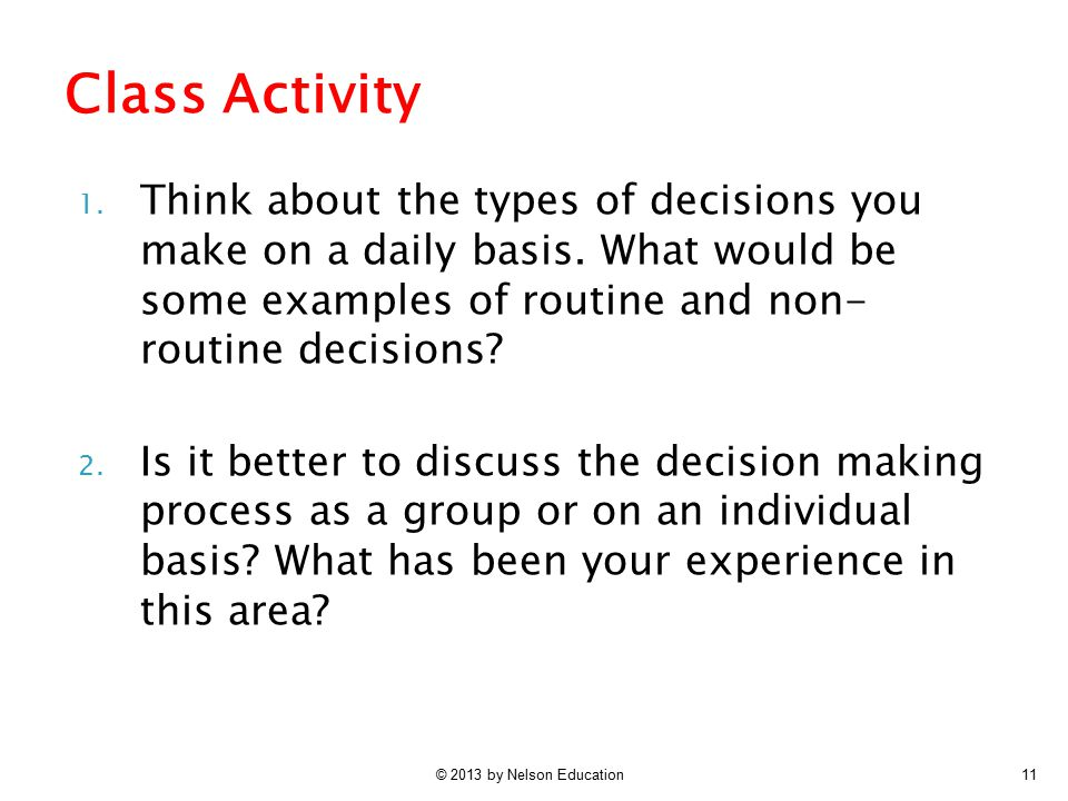 Class Activity Think about the types of decisions you make on a daily basis. What would be some examples of routine and non- routine decisions