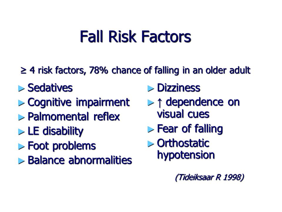 Fall Risk Factors ≥ 4 risk factors, 78% chance of falling in an older adult