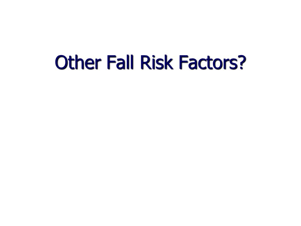 Other Fall Risk Factors
