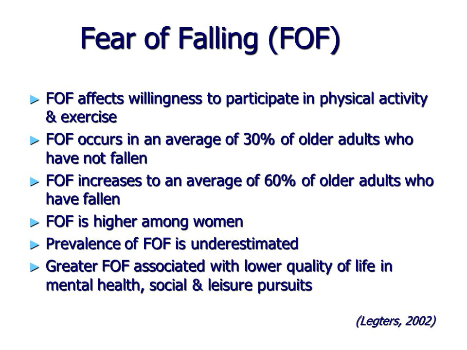 Fear of Falling (FOF) FOF affects willingness to participate in physical activity & exercise.