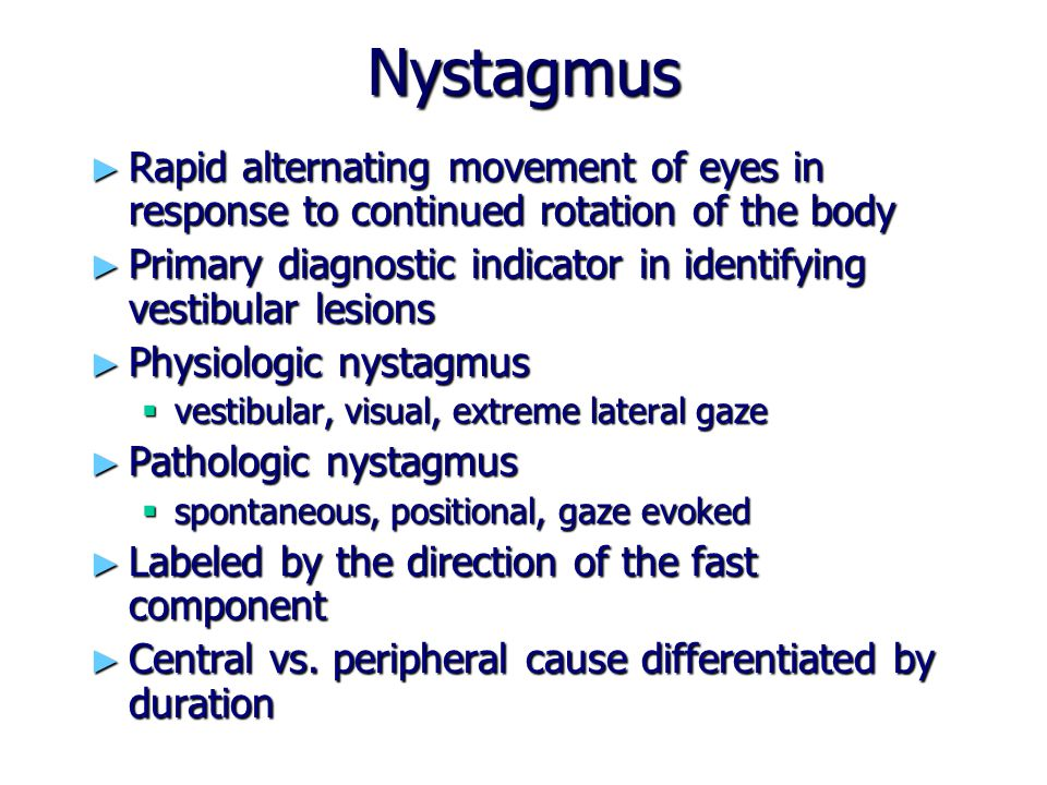 Nystagmus Rapid alternating movement of eyes in response to continued rotation of the body.