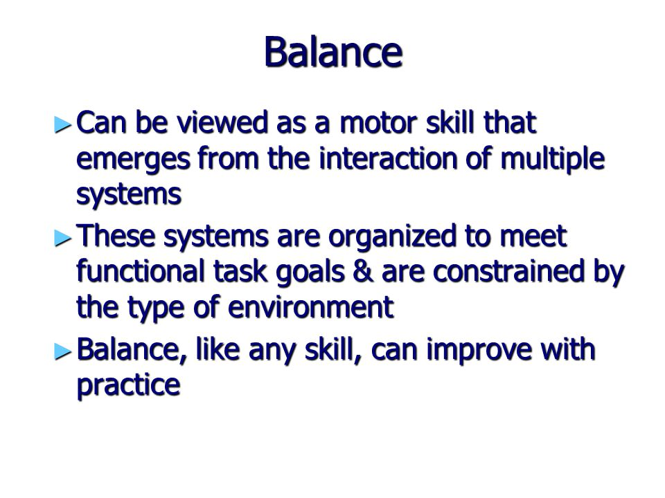 Balance Can be viewed as a motor skill that emerges from the interaction of multiple systems.