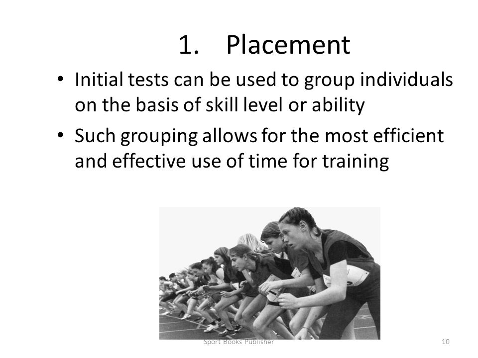 1. Placement Initial tests can be used to group individuals on the basis of skill level or ability.