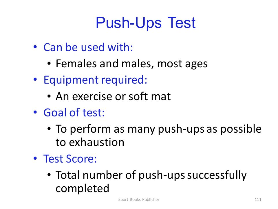 Push-Ups Test Can be used with: Females and males, most ages
