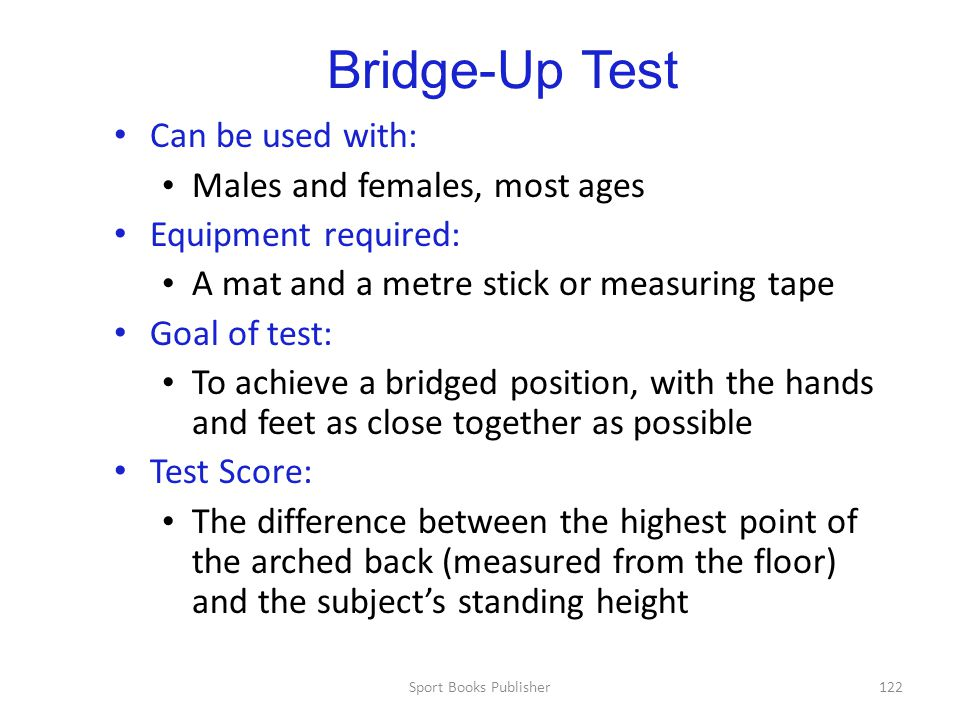 Bridge-Up Test Can be used with: Males and females, most ages