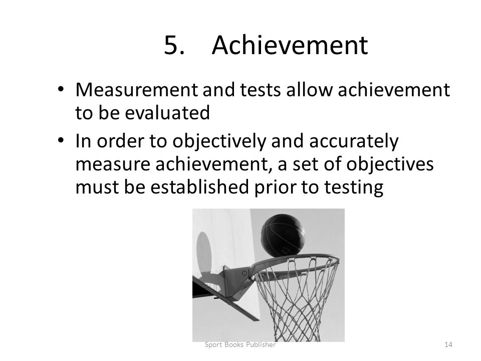 5. Achievement Measurement and tests allow achievement to be evaluated