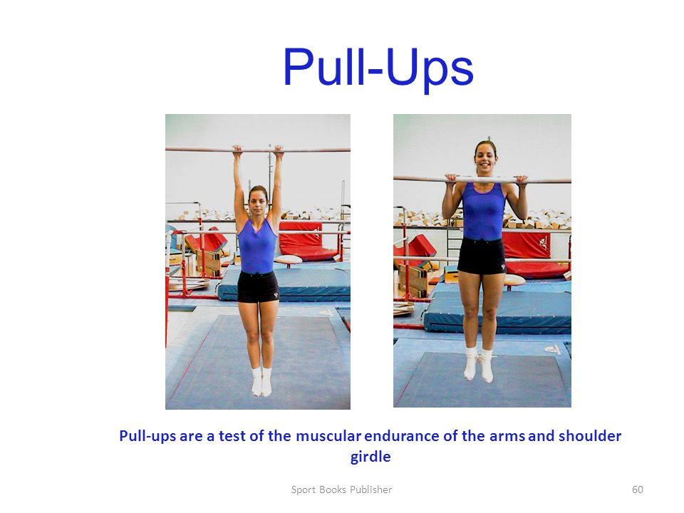 Pull-Ups Pull-ups are a test of the muscular endurance of the arms and shoulder girdle.