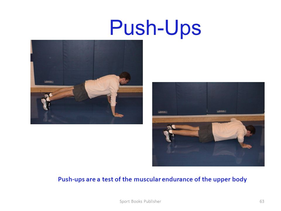Push-ups are a test of the muscular endurance of the upper body