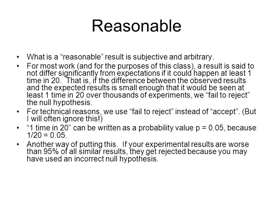 Reasonable What is a reasonable result is subjective and arbitrary.