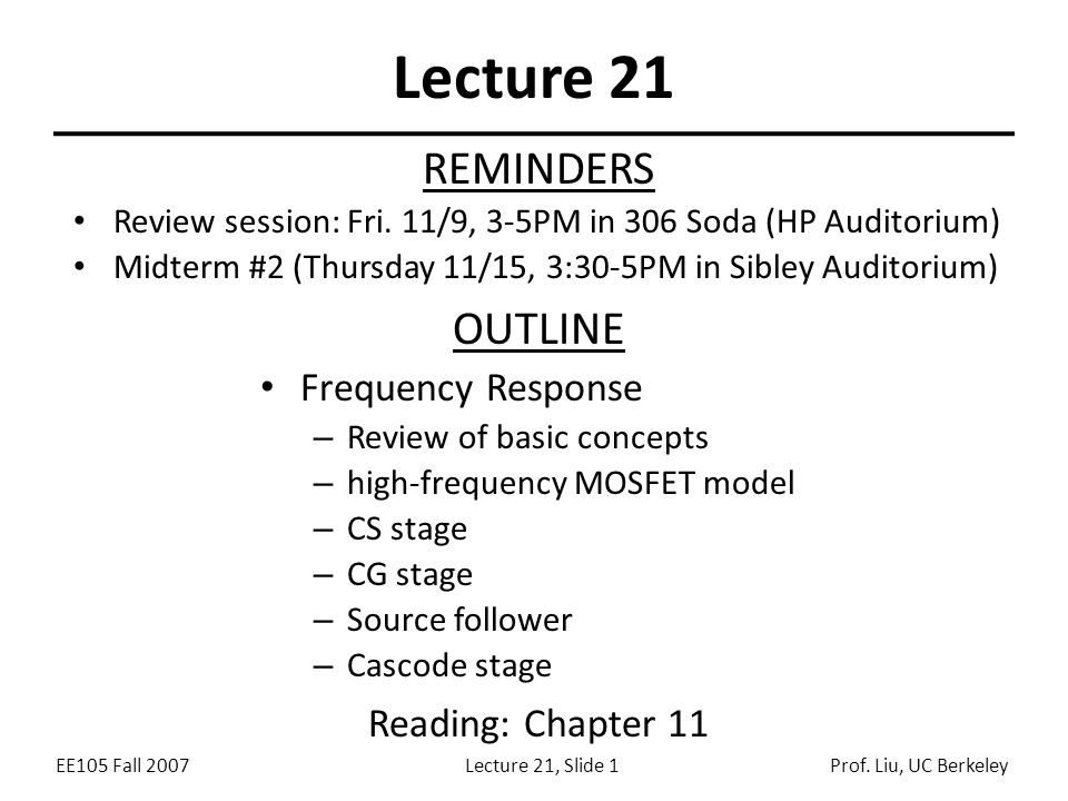 Lecture 21 REMINDERS OUTLINE Frequency Response Reading: Chapter 11