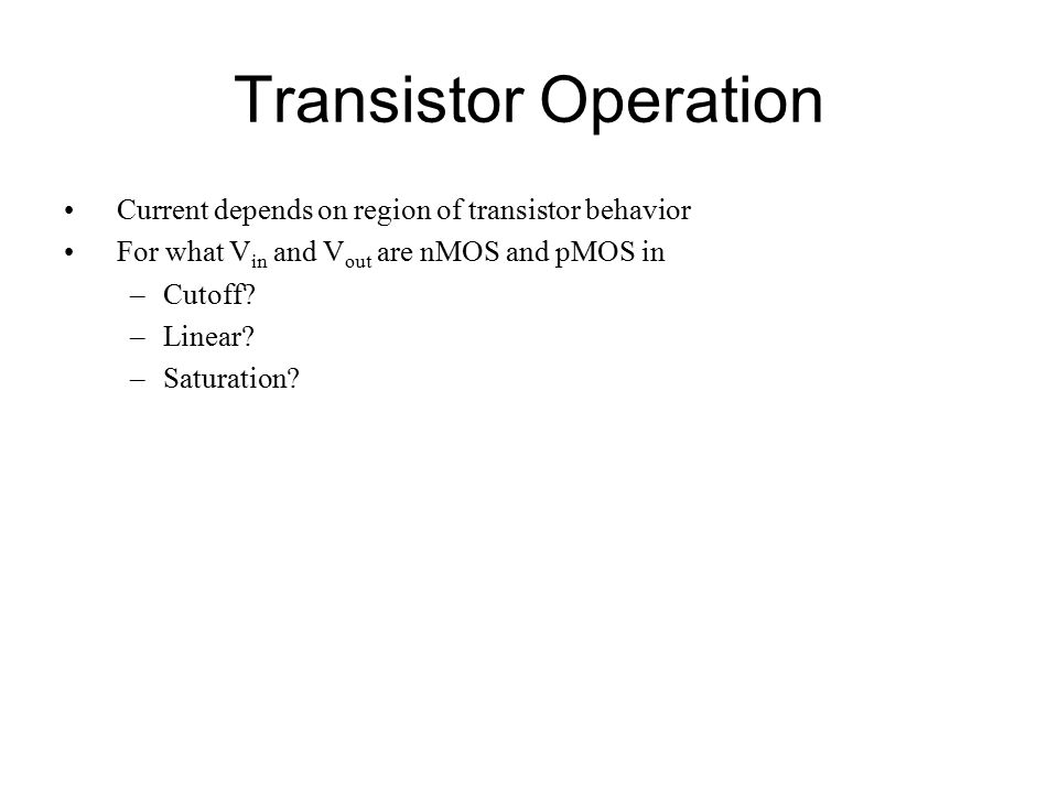 Transistor Operation Current depends on region of transistor behavior
