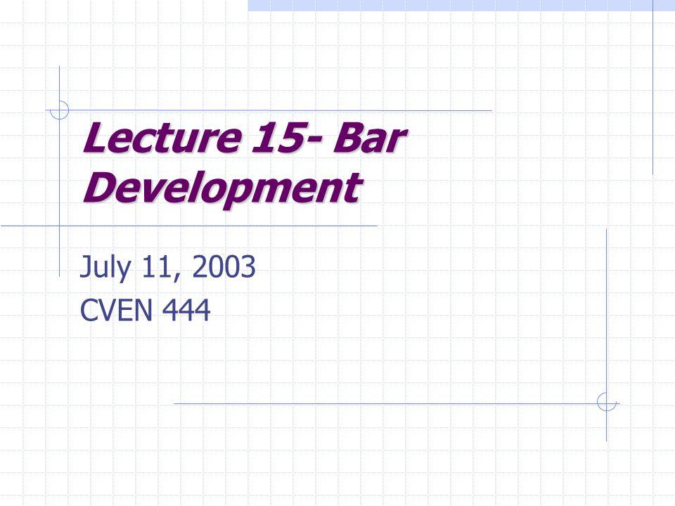 Lecture 15- Bar Development