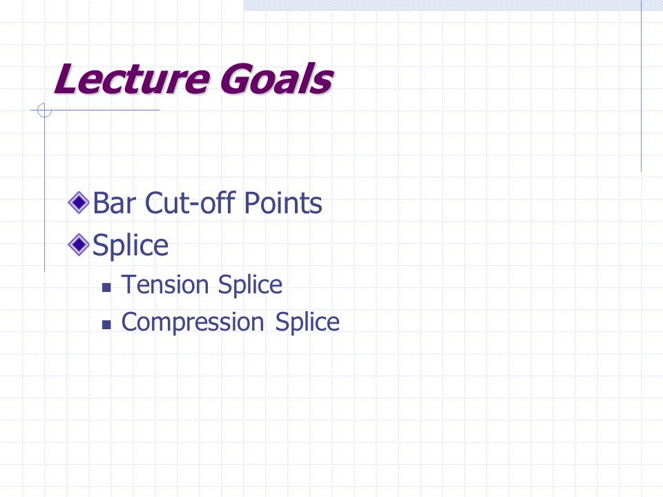Lecture Goals Bar Cut-off Points Splice Tension Splice