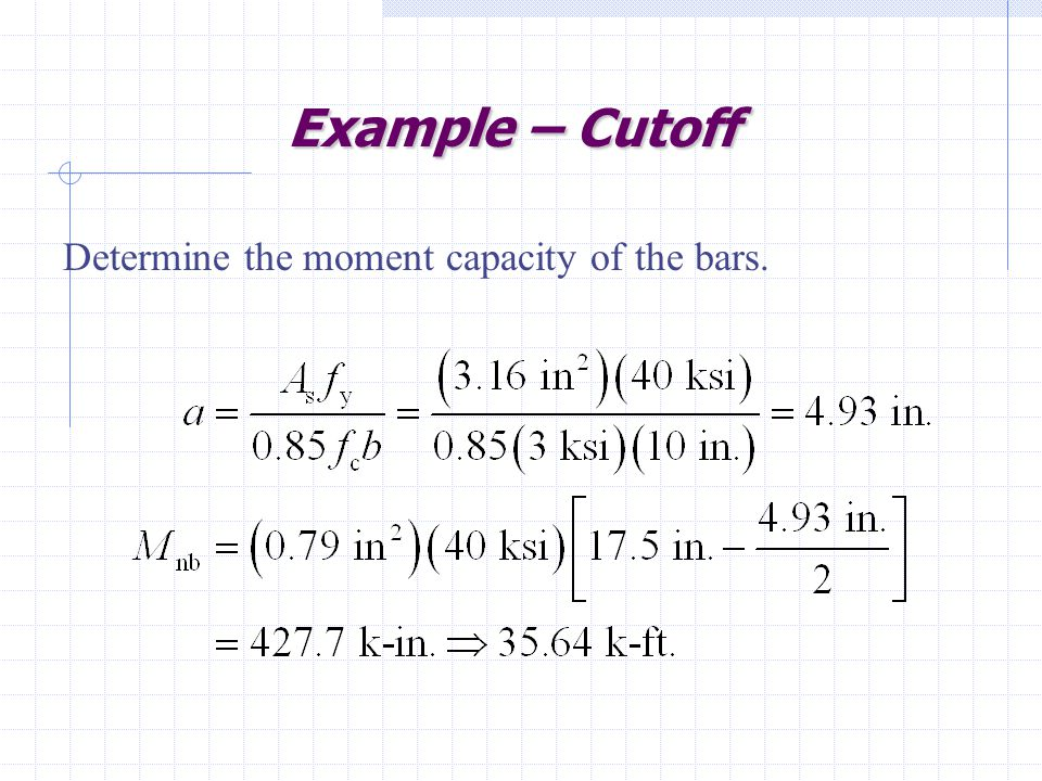 Example – Cutoff Determine the moment capacity of the bars.