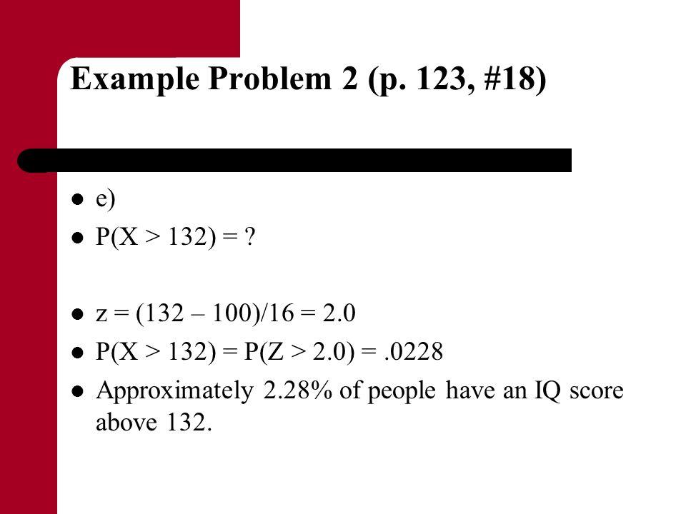 Example Problem 2 (p. 123, #18) e) P(X > 132) =