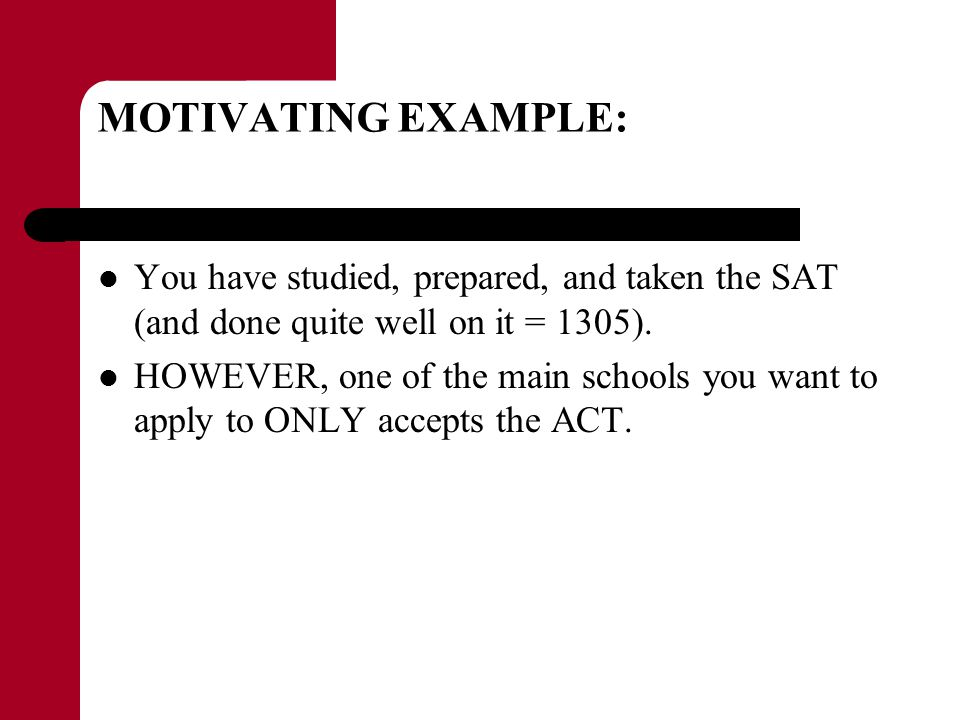 MOTIVATING EXAMPLE: You have studied, prepared, and taken the SAT (and done quite well on it = 1305).