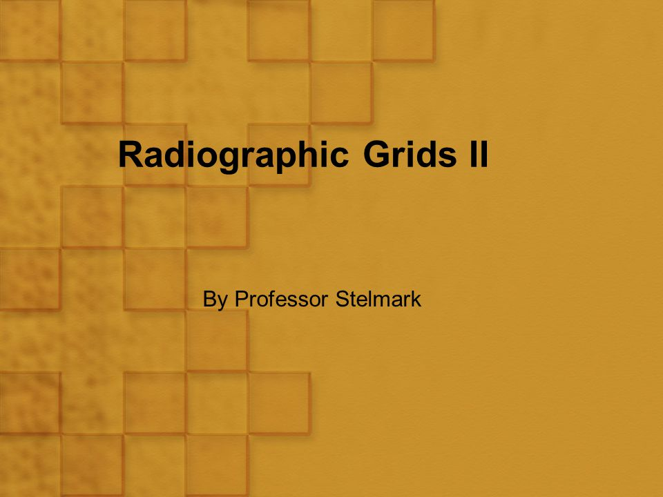 Radiographic Grids II By Professor Stelmark