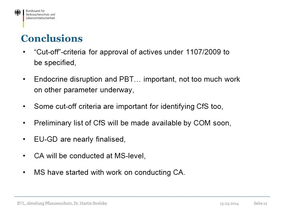 Conclusions Cut-off -criteria for approval of actives under 1107/2009 to. be specified, Endocrine disruption and PBT… important, not too much work.