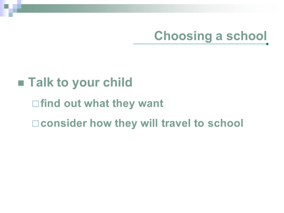 Choosing a school Talk to your child find out what they want