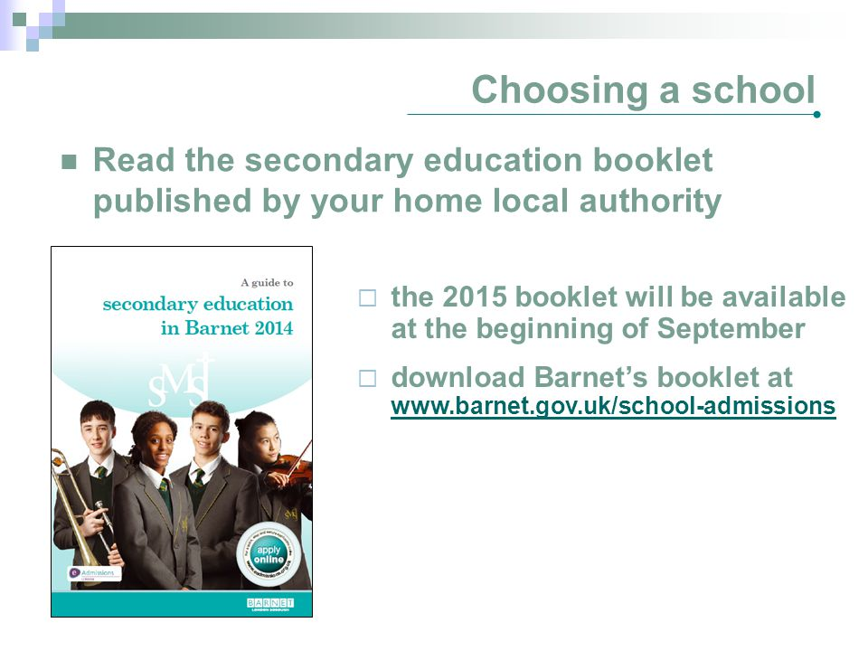 Choosing a school Read the secondary education booklet published by your home local authority.
