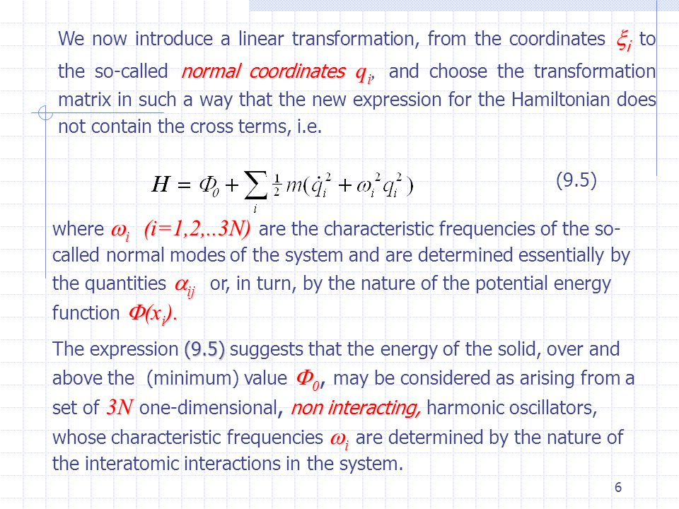 We now introduce a linear transformation, from the coordinates i to the so-called normal coordinates qi, and choose the transformation matrix in such a way that the new expression for the Hamiltonian does not contain the cross terms, i.e.