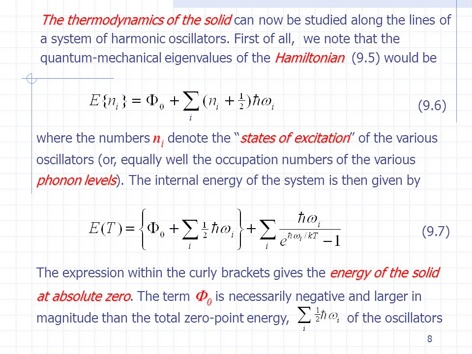 The thermodynamics of the solid can now be studied along the lines of a system of harmonic oscillators. First of all, we note that the quantum-mechanical eigenvalues of the Hamiltonian (9.5) would be